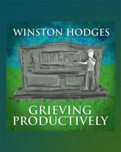 Winston Hodges Grieving Productivley